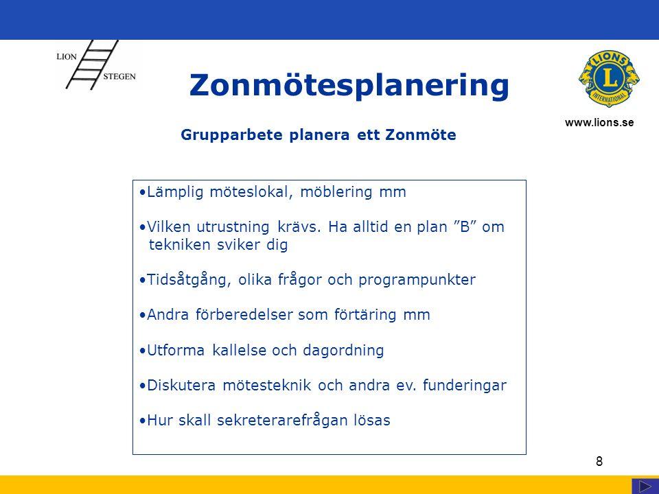 www.lions.se 8 Zonmötesplanering Lämplig möteslokal, möblering mm Vilken utrustning krävs.