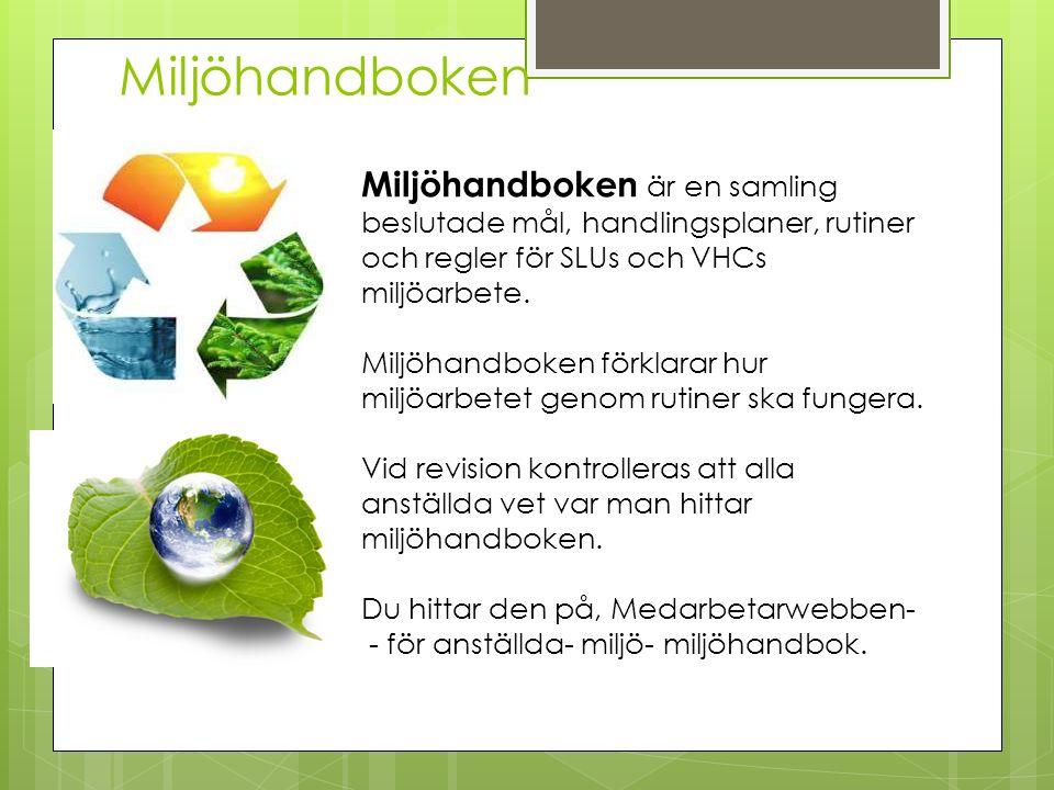 Miljöhandboken Miljöhandboken är en samling beslutade mål, handlingsplaner, rutiner och regler för SLUs och VHCs miljöarbete. Miljöhandboken förklarar