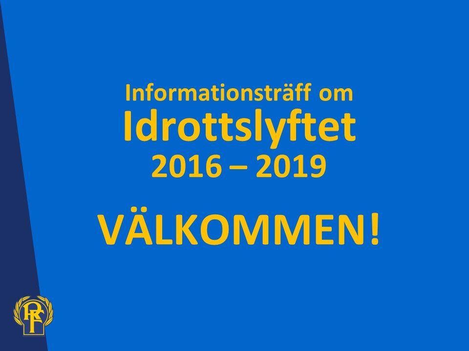 Informationsträff om Idrottslyftet 2016 – 2019 VÄLKOMMEN!