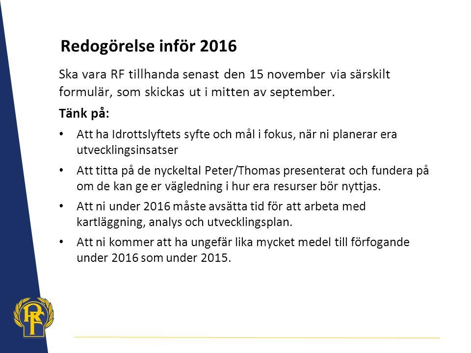 Redogörelse inför 2016 Ska vara RF tillhanda senast den 15 november via särskilt formulär, som skickas ut i mitten av september. Tänk på: Att ha Idrot