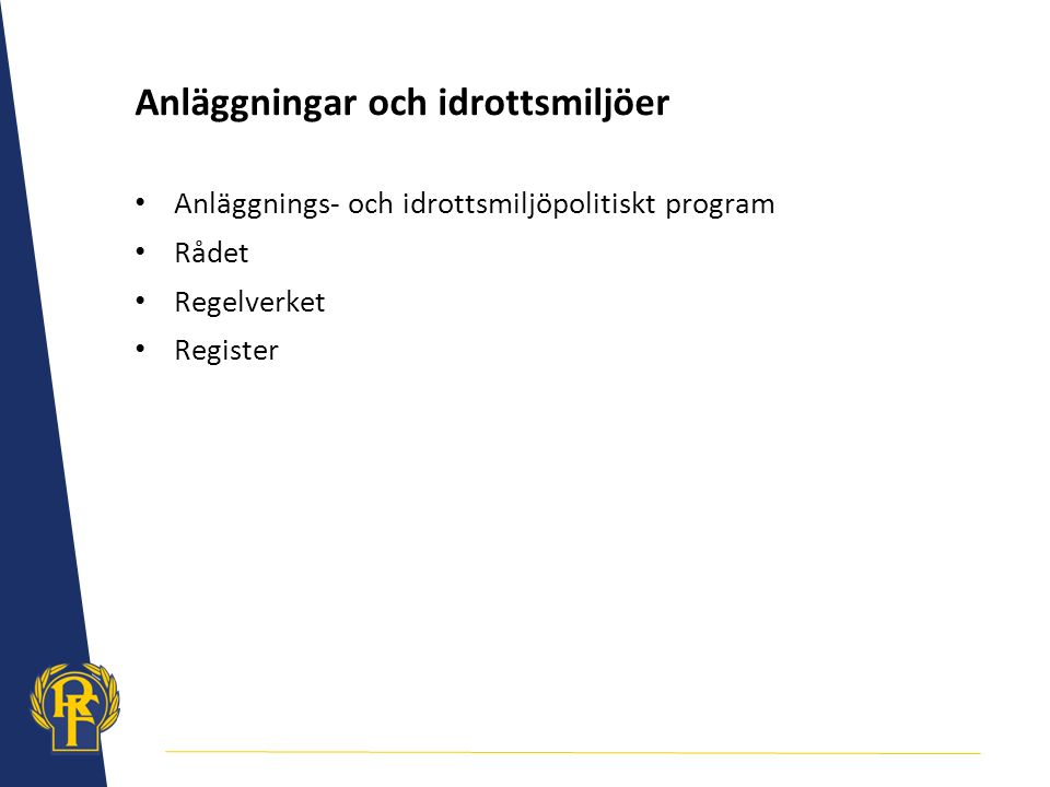 Anläggningar och idrottsmiljöer Anläggnings- och idrottsmiljöpolitiskt program Rådet Regelverket Register