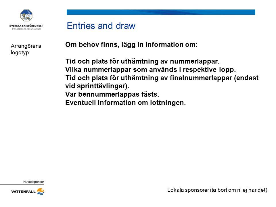 Entries and draw Om behov finns, lägg in information om: Tid och plats för uthämtning av nummerlappar. Vilka nummerlappar som används i respektive lop