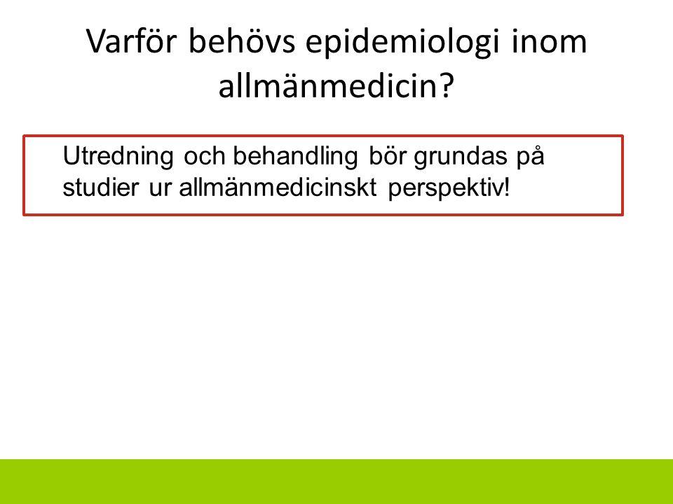 Varför behövs epidemiologi inom allmänmedicin? Utredning och behandling bör grundas på studier ur allmänmedicinskt perspektiv!