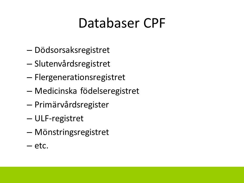 Databaser CPF – Dödsorsaksregistret – Slutenvårdsregistret – Flergenerationsregistret – Medicinska födelseregistret – Primärvårdsregister – ULF-regist