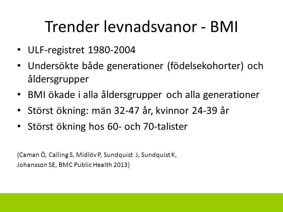 Trender levnadsvanor - BMI ULF-registret 1980-2004 Undersökte både generationer (födelsekohorter) och åldersgrupper BMI ökade i alla åldersgrupper och