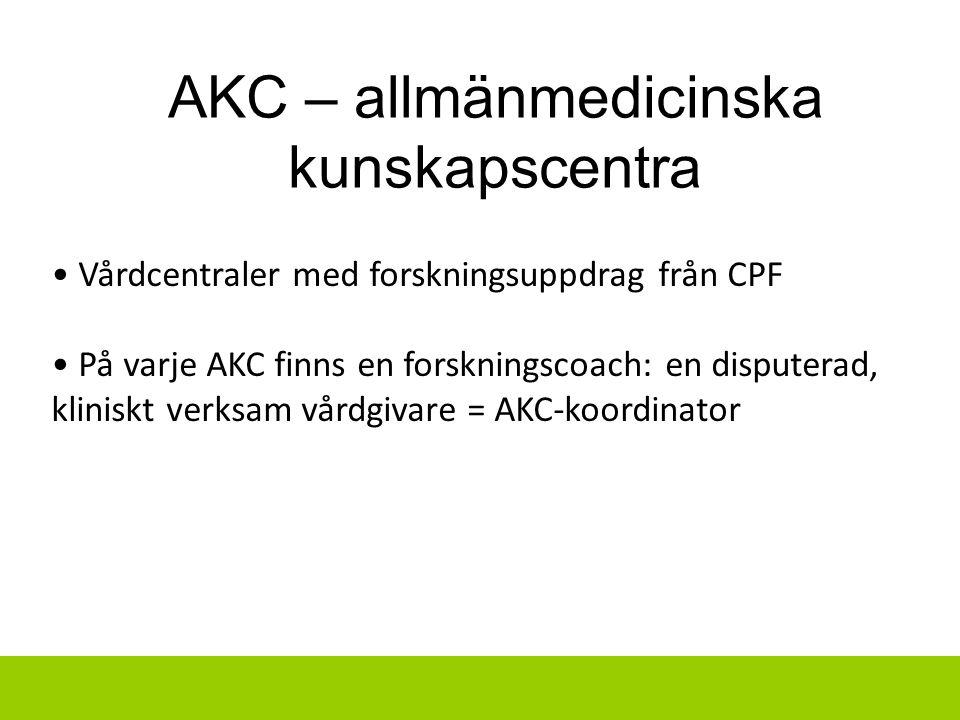 Vårdcentraler med forskningsuppdrag från CPF På varje AKC finns en forskningscoach: en disputerad, kliniskt verksam vårdgivare = AKC-koordinator AKC –