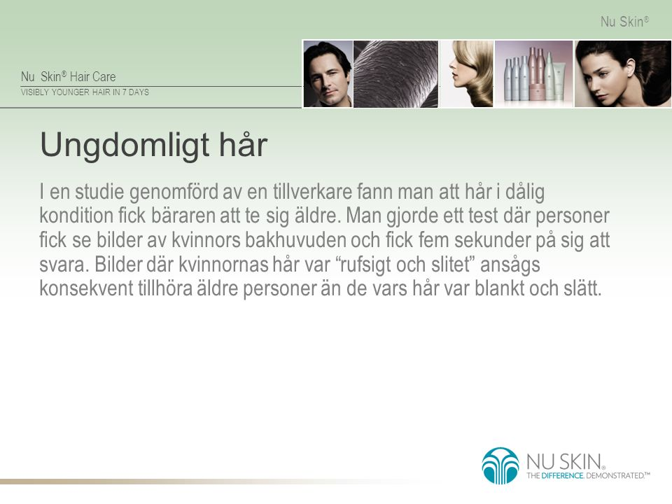 Nu Skin ® Hair Care VISIBLY YOUNGER HAIR IN 7 DAYS Nu Skin ® Testa dina kunskaper Vad är hårets cortex.