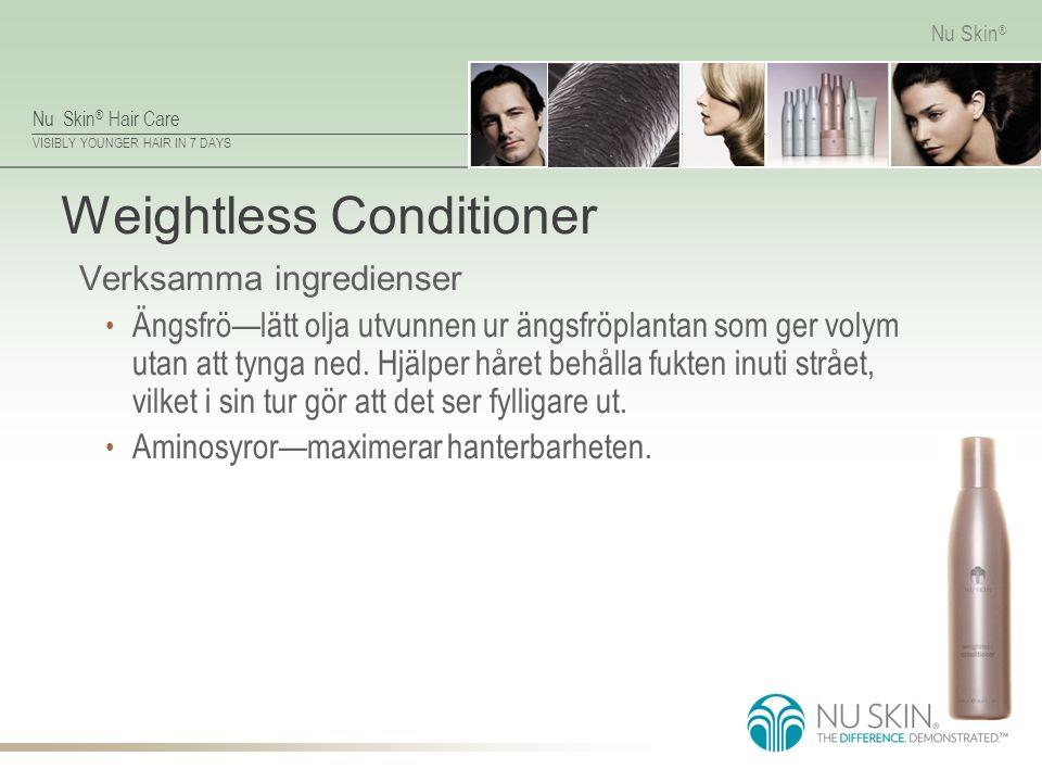 Nu Skin ® Hair Care VISIBLY YOUNGER HAIR IN 7 DAYS Nu Skin ® Weightless Conditioner Verksamma ingredienser Ängsfrö—lätt olja utvunnen ur ängsfröplanta