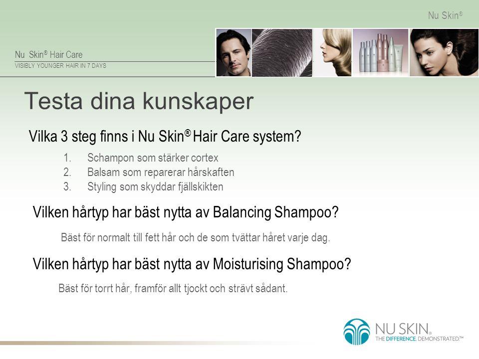 Nu Skin ® Hair Care VISIBLY YOUNGER HAIR IN 7 DAYS Nu Skin ® Testa dina kunskaper Bäst för torrt hår, framför allt tjockt och strävt sådant. Vilka 3 s