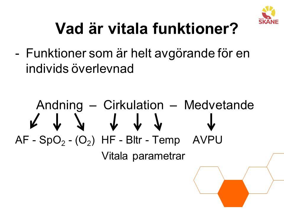 Vad är vitala funktioner? -Funktioner som är helt avgörande för en individs överlevnad Andning – Cirkulation – Medvetande AF - SpO 2 - (O 2 ) HF - Blt