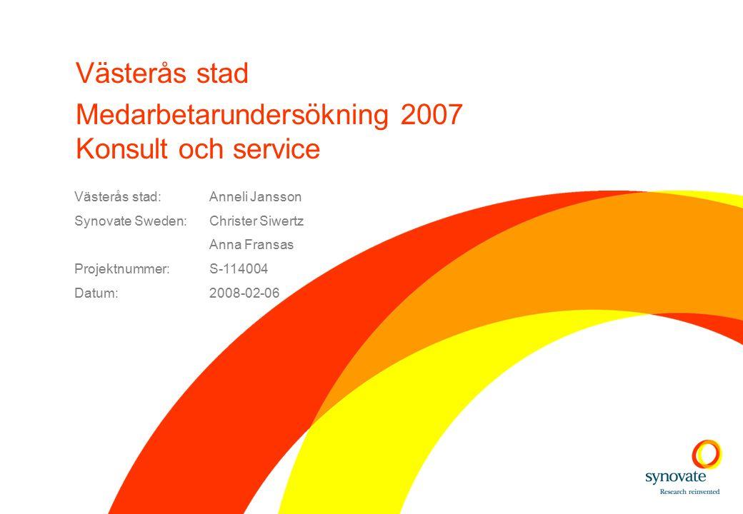 Västerås stad Medarbetarundersökning 2007 Konsult och service Västerås stad:Anneli Jansson Synovate Sweden:Christer Siwertz Anna Fransas Projektnummer:S-114004 Datum:2008-02-06