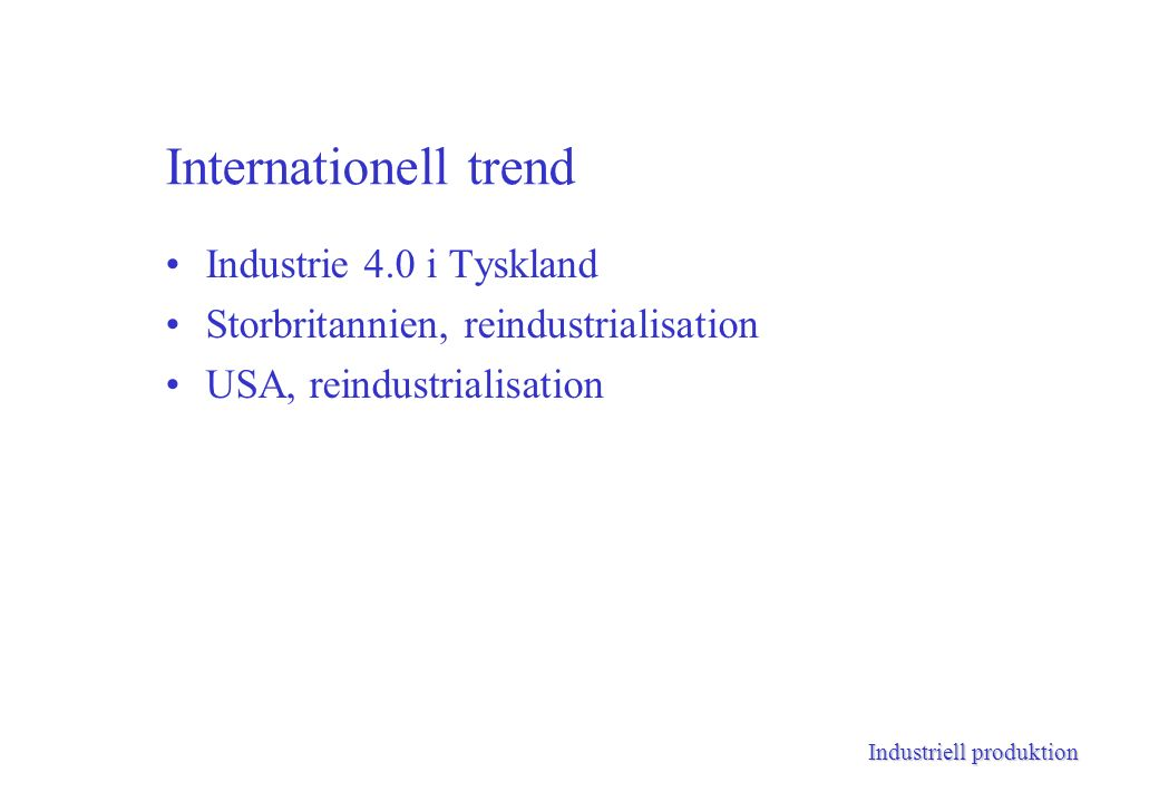 Industriell produktion Internationell trend Industrie 4.0 i Tyskland Storbritannien, reindustrialisation USA, reindustrialisation