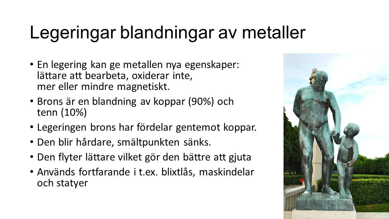 Legeringar blandningar av metaller En legering kan ge metallen nya egenskaper: lättare att bearbeta, oxiderar inte, mer eller mindre magnetiskt. Brons