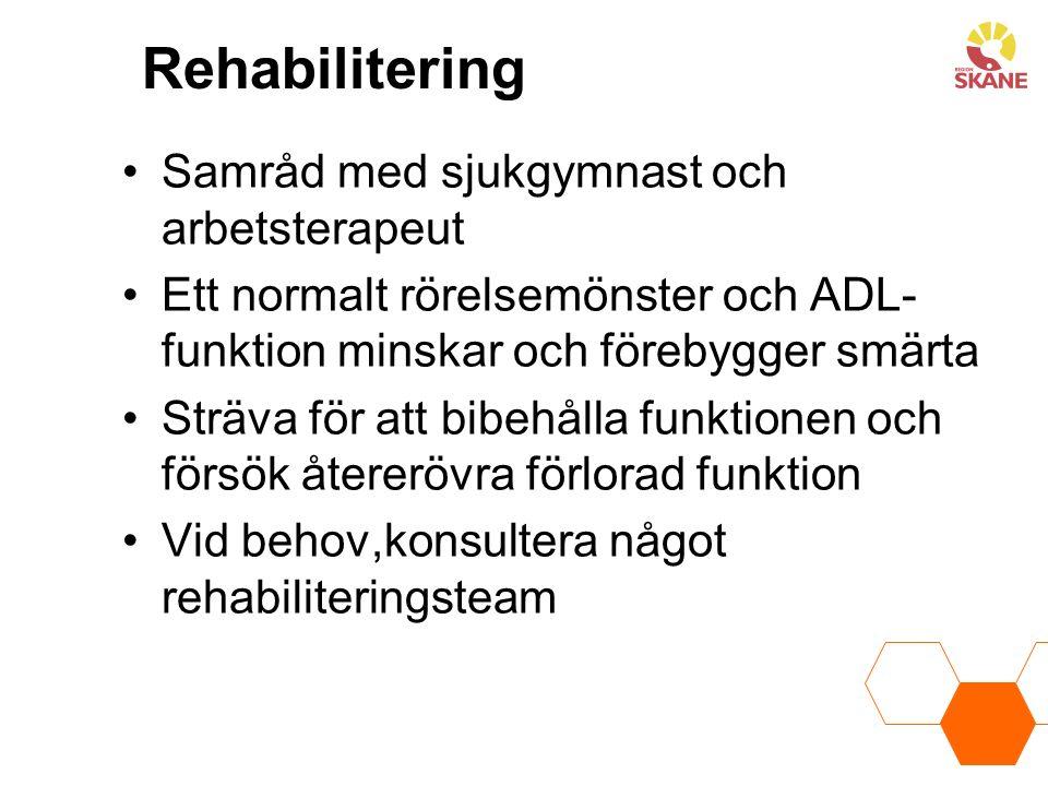 Rehabilitering Samråd med sjukgymnast och arbetsterapeut Ett normalt rörelsemönster och ADL- funktion minskar och förebygger smärta Sträva för att bib