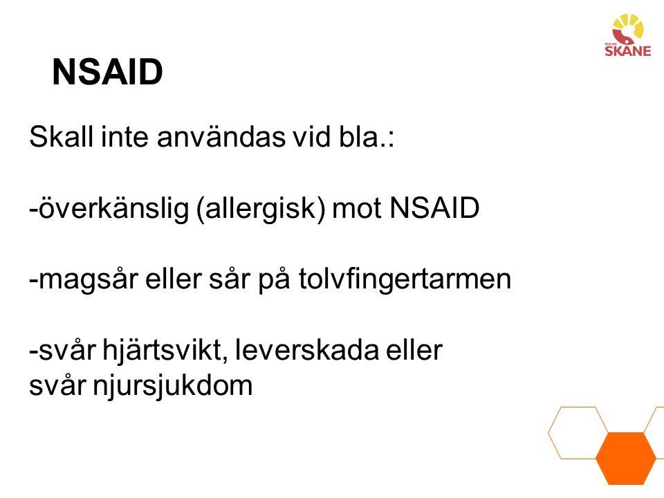 NSAID Skall inte användas vid bla.: -överkänslig (allergisk) mot NSAID -magsår eller sår på tolvfingertarmen -svår hjärtsvikt, leverskada eller svår njursjukdom