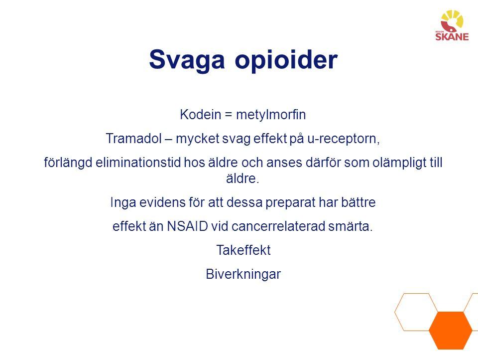 Svaga opioider Kodein = metylmorfin Tramadol – mycket svag effekt på u-receptorn, förlängd eliminationstid hos äldre och anses därför som olämpligt till äldre.