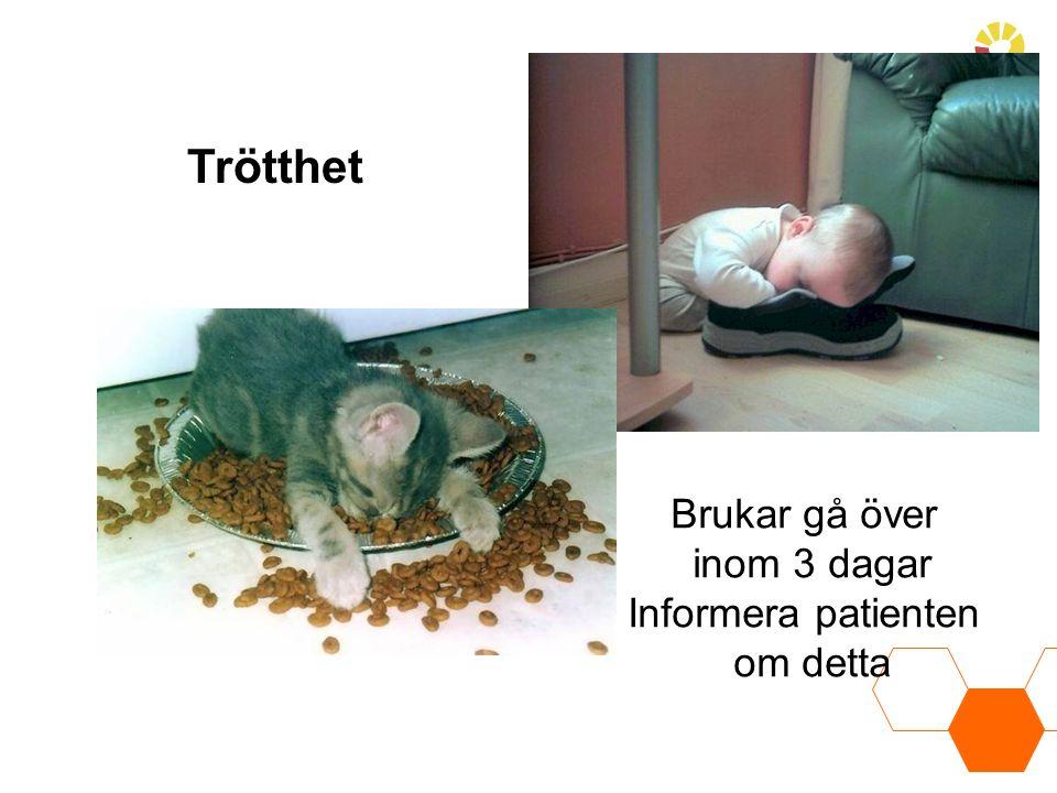 Trötthet Brukar gå över inom 3 dagar Informera patienten om detta