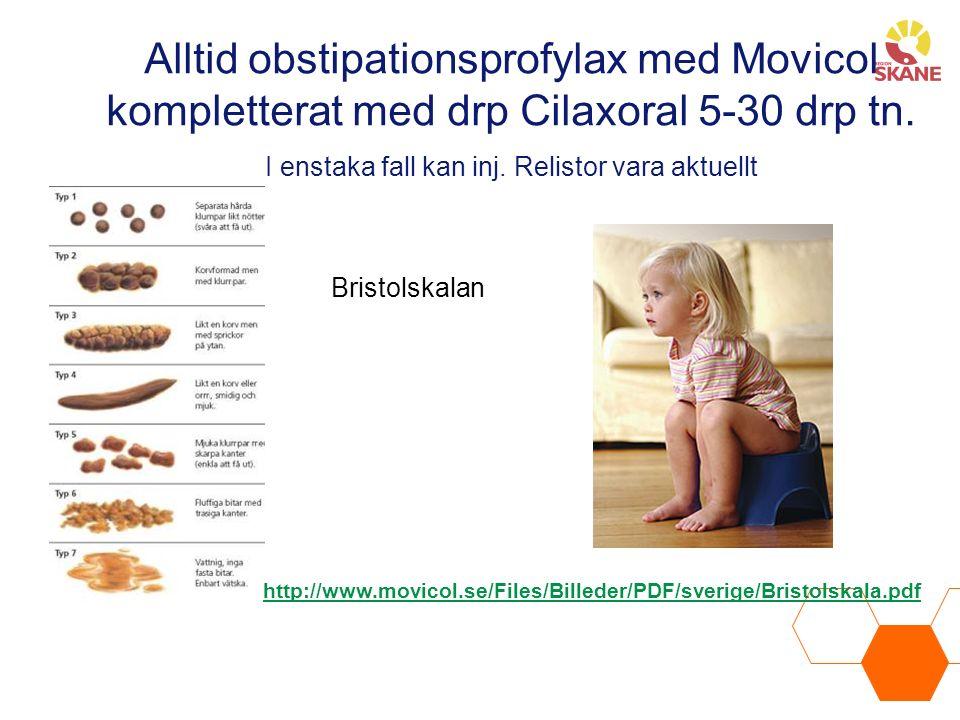 Alltid obstipationsprofylax med Movicol kompletterat med drp Cilaxoral 5-30 drp tn. I enstaka fall kan inj. Relistor vara aktuellt http://www.movicol.
