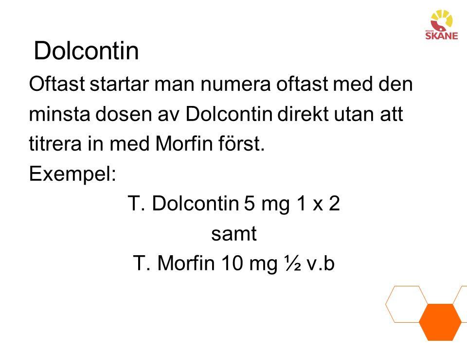Oftast startar man numera oftast med den minsta dosen av Dolcontin direkt utan att titrera in med Morfin först. Exempel: T. Dolcontin 5 mg 1 x 2 samt
