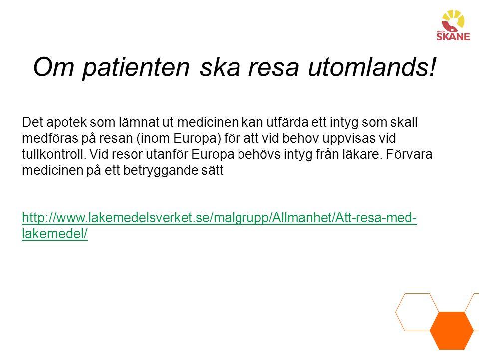 Om patienten ska resa utomlands! Det apotek som lämnat ut medicinen kan utfärda ett intyg som skall medföras på resan (inom Europa) för att vid behov