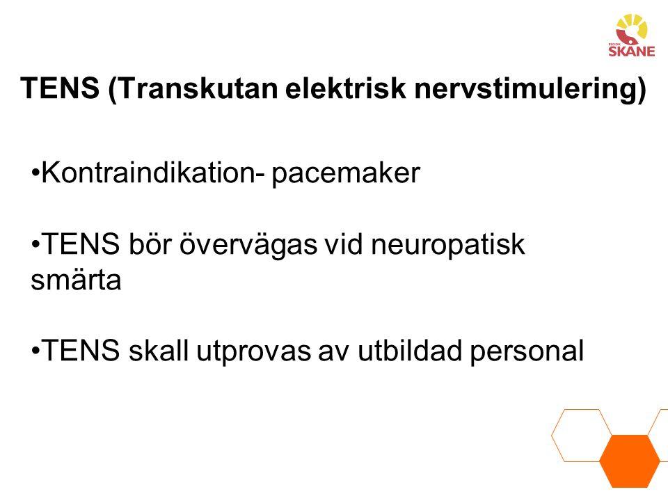 TENS (Transkutan elektrisk nervstimulering) Kontraindikation- pacemaker TENS bör övervägas vid neuropatisk smärta TENS skall utprovas av utbildad pers