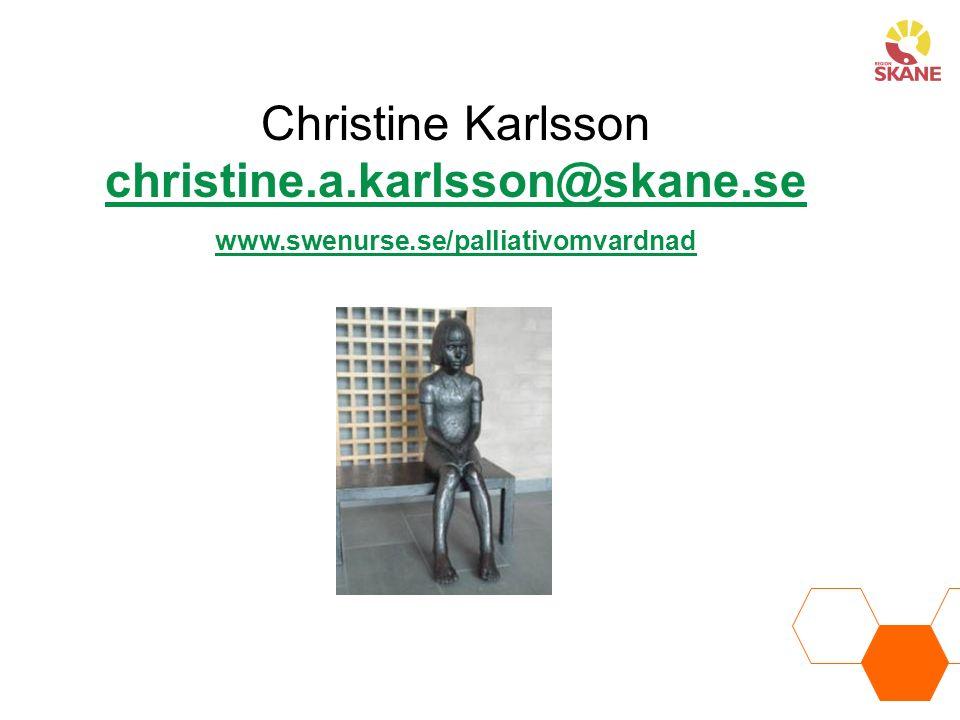 Christine Karlsson christine.a.karlsson@skane.se christine.a.karlsson@skane.se www.swenurse.se/palliativomvardnad