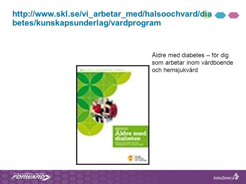 http://www.skl.se/vi_arbetar_med/halsoochvard/dia betes/kunskapsunderlag/vardprogram Äldre med diabetes – för dig som arbetar inom vårdboende och hems