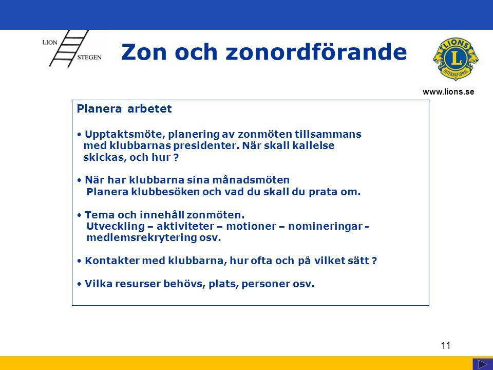 www.lions.se Zon och zonordförande 11 Planera arbetet Upptaktsmöte, planering av zonmöten tillsammans med klubbarnas presidenter. När skall kallelse s