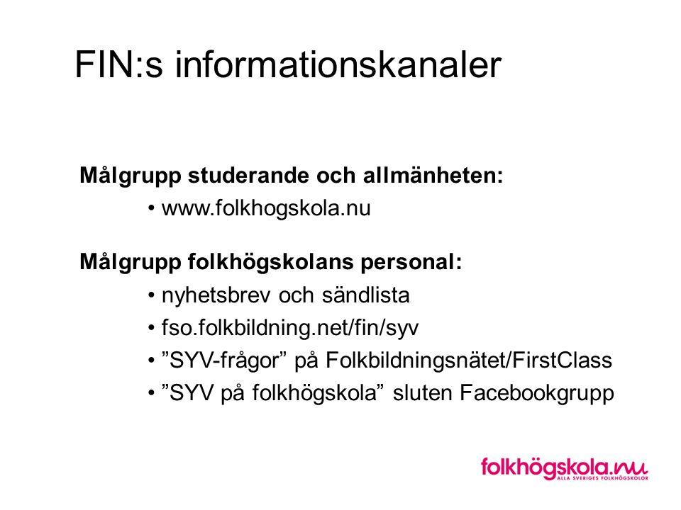 FIN:s informationskanaler Målgrupp studerande och allmänheten: www.folkhogskola.nu Målgrupp folkhögskolans personal: nyhetsbrev och sändlista fso.folk