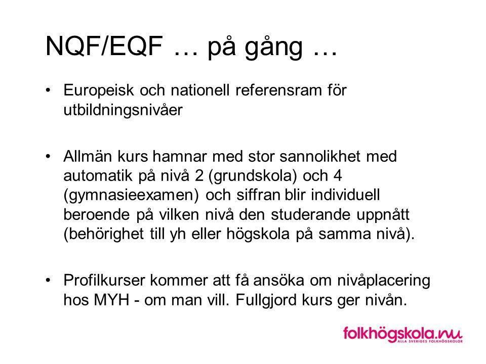 NQF/EQF … på gång … Europeisk och nationell referensram för utbildningsnivåer Allmän kurs hamnar med stor sannolikhet med automatik på nivå 2 (grundsk