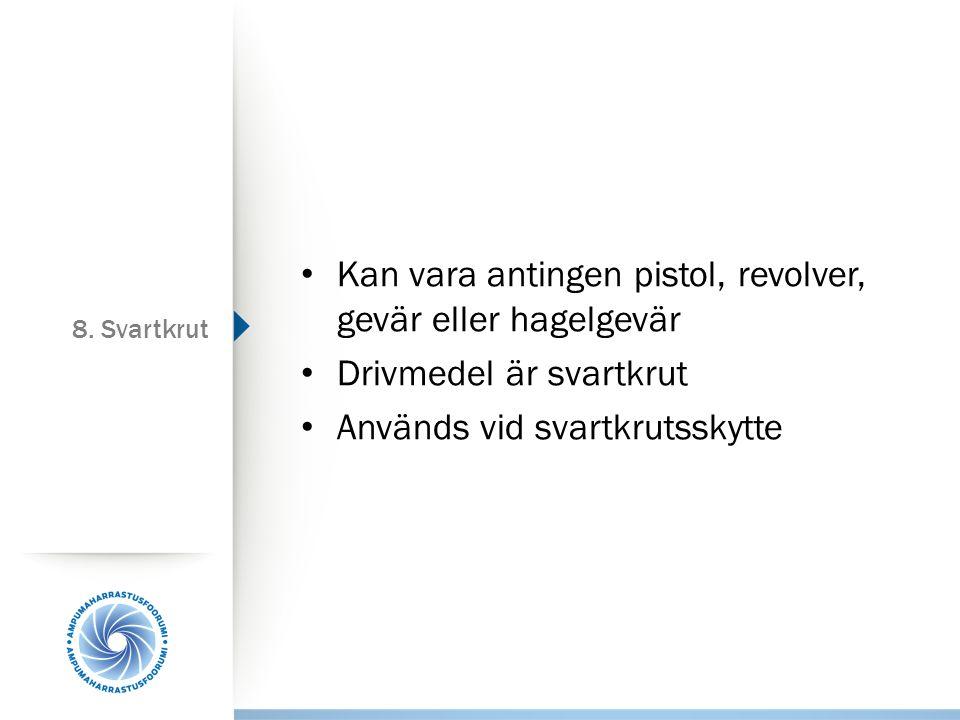 8. Svartkrut Kan vara antingen pistol, revolver, gevär eller hagelgevär Drivmedel är svartkrut Används vid svartkrutsskytte