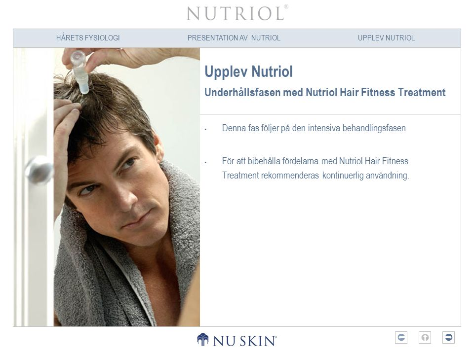 HÅRETS FYSIOLOGIPRESENTATION AV NUTRIOLUPPLEV NUTRIOL  Upplev Nutriol Underhållsfasen med Nutriol Hair Fitness Treatment  Denna fas följer på den