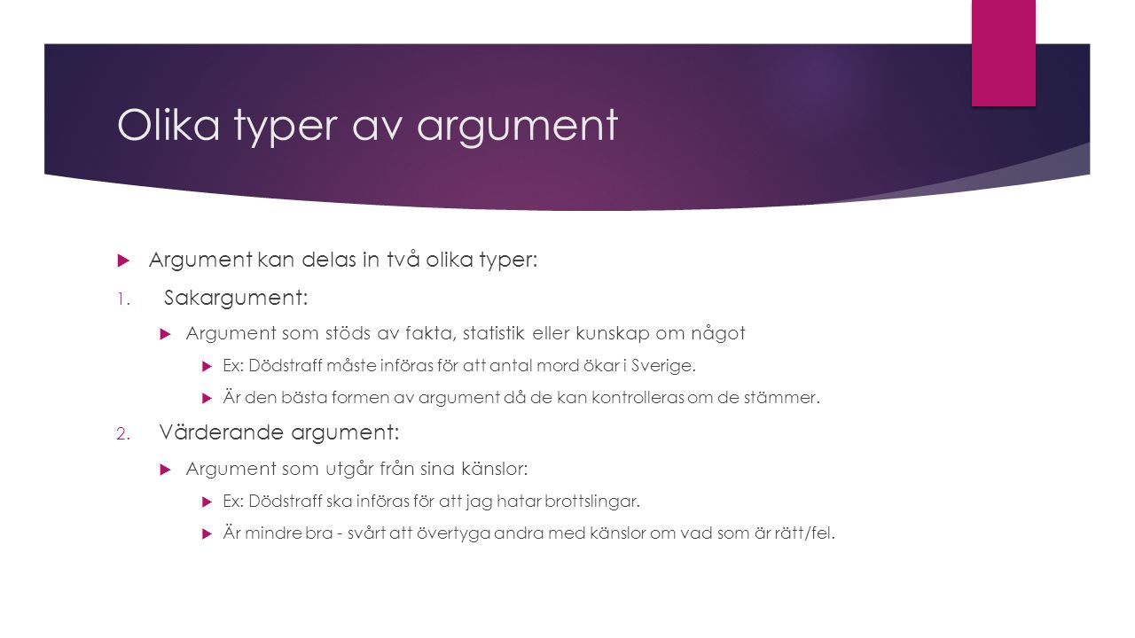 Olika typer av argument  Argument kan delas in två olika typer: 1. Sakargument:  Argument som stöds av fakta, statistik eller kunskap om något  Ex: