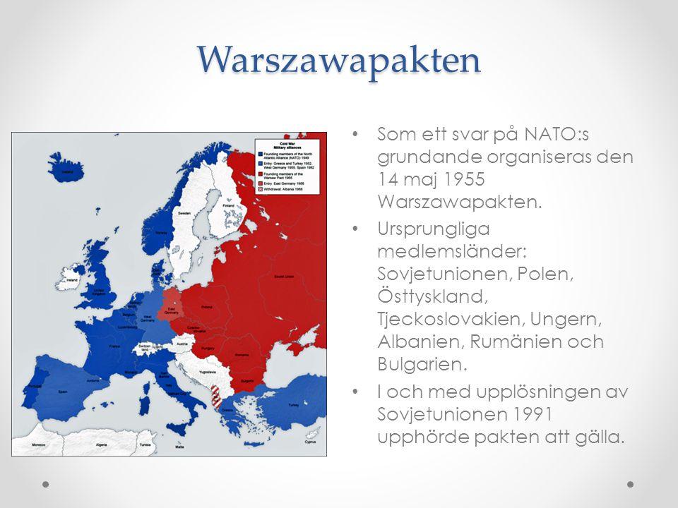 Warszawapakten Som ett svar på NATO:s grundande organiseras den 14 maj 1955 Warszawapakten. Ursprungliga medlemsländer: Sovjetunionen, Polen, Östtyskl