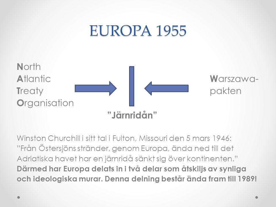 """EUROPA 1955 N orth A tlantic W arszawa- T reatypakten O rganisation """"Järnridån"""" Winston Churchill i sitt tal i Fulton, Missouri den 5 mars 1946: """"Från"""