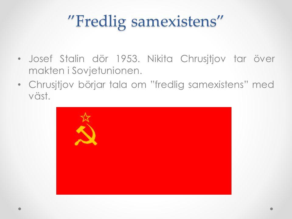 """""""Fredlig samexistens"""" Josef Stalin dör 1953. Nikita Chrusjtjov tar över makten i Sovjetunionen. Chrusjtjov börjar tala om """"fredlig samexistens"""" med vä"""