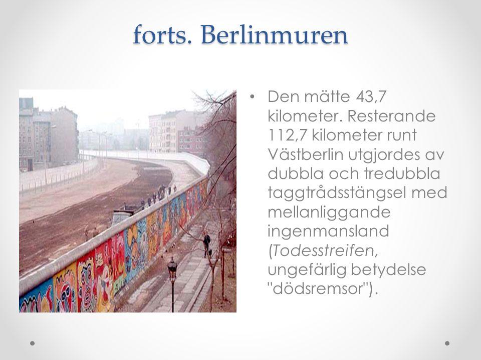 forts. Berlinmuren Den mätte 43,7 kilometer. Resterande 112,7 kilometer runt Västberlin utgjordes av dubbla och tredubbla taggtrådsstängsel med mellan