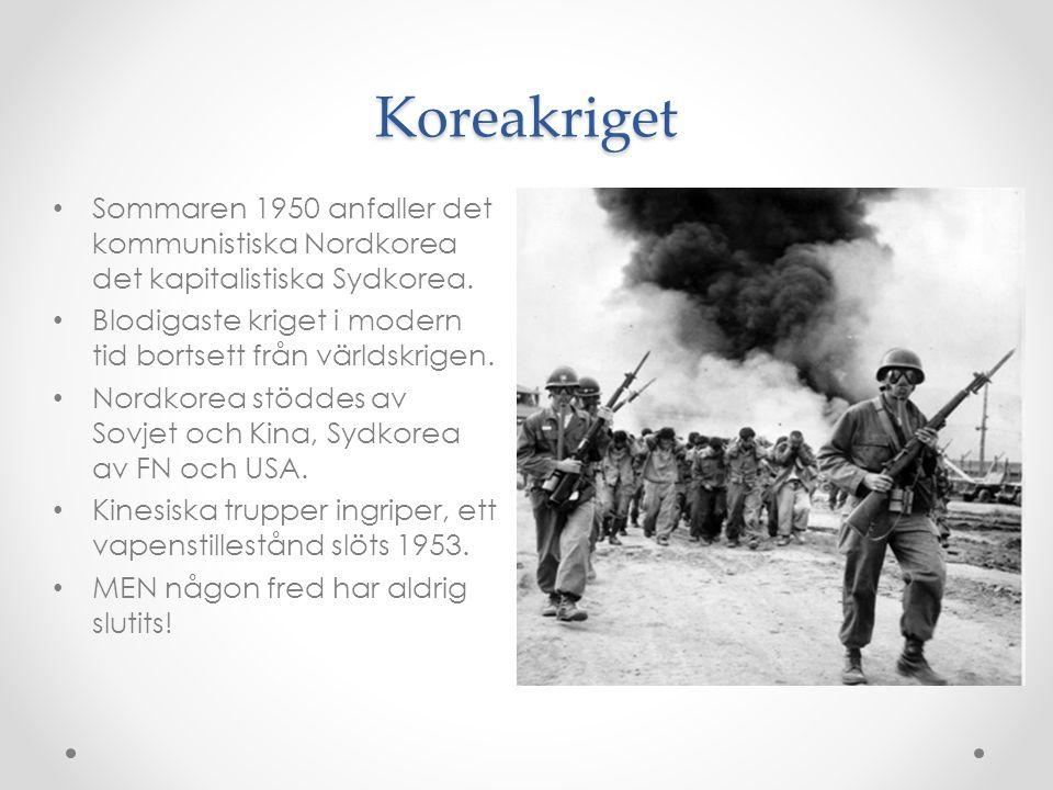 Koreakriget Sommaren 1950 anfaller det kommunistiska Nordkorea det kapitalistiska Sydkorea. Blodigaste kriget i modern tid bortsett från världskrigen.