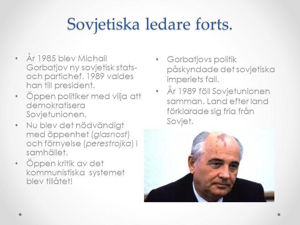 Sovjetiska ledare forts. Gorbatjovs politik påskyndade det sovjetiska imperiets fall. År 1989 föll Sovjetunionen samman. Land efter land förklarade si