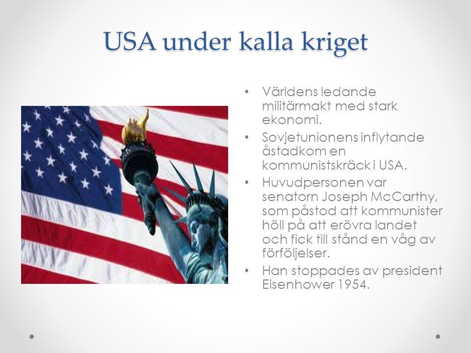 USA under kalla kriget Världens ledande militärmakt med stark ekonomi. Sovjetunionens inflytande åstadkom en kommunistskräck i USA. Huvudpersonen var