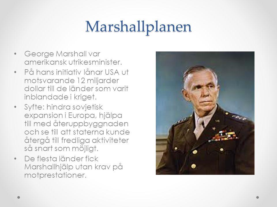 Marshallplanen George Marshall var amerikansk utrikesminister. På hans initiativ lånar USA ut motsvarande 12 miljarder dollar till de länder som varit