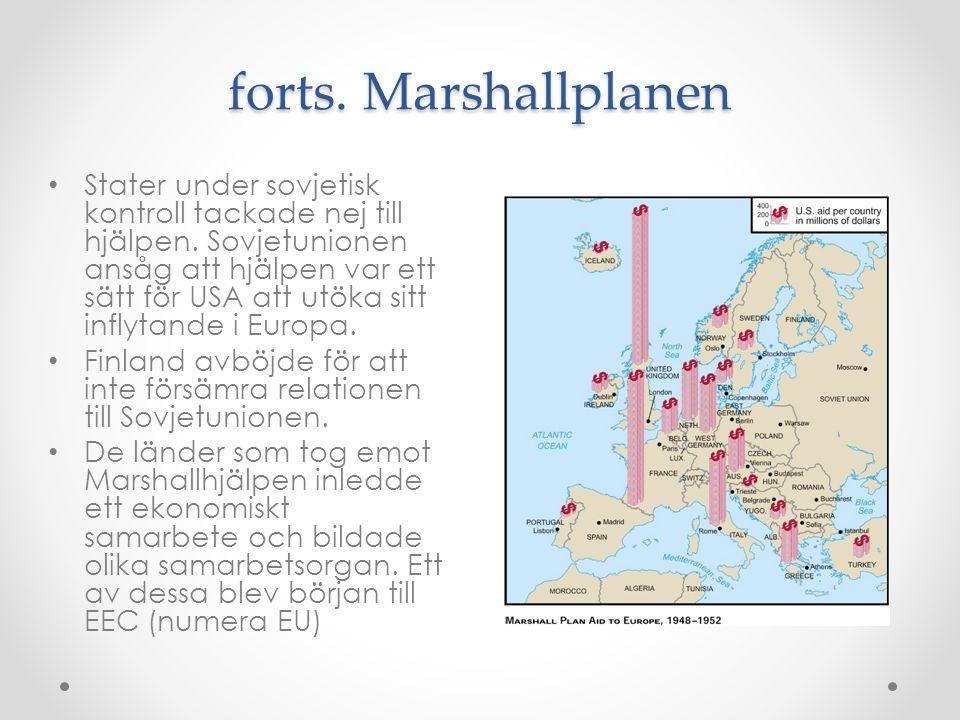 forts. Marshallplanen Stater under sovjetisk kontroll tackade nej till hjälpen. Sovjetunionen ansåg att hjälpen var ett sätt för USA att utöka sitt in