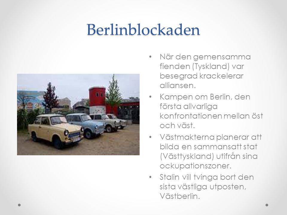 Berlinblockaden När den gemensamma fienden (Tyskland) var besegrad krackelerar alliansen. Kampen om Berlin, den första allvarliga konfrontationen mell