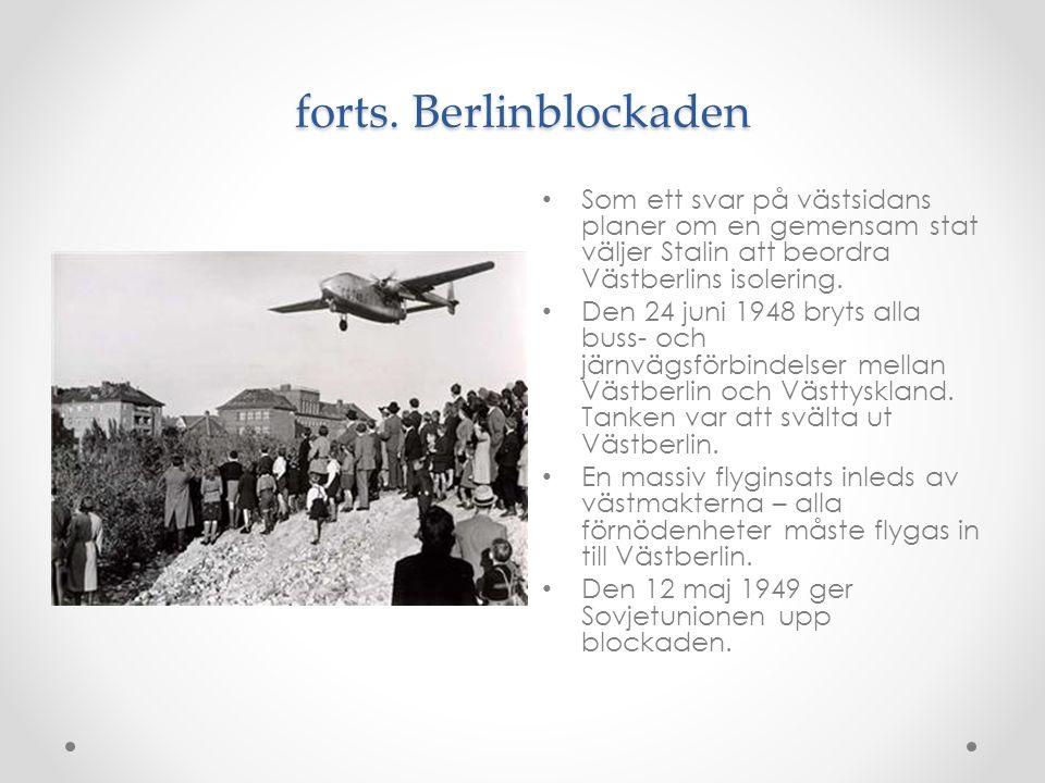 forts. Berlinblockaden Som ett svar på västsidans planer om en gemensam stat väljer Stalin att beordra Västberlins isolering. Den 24 juni 1948 bryts a