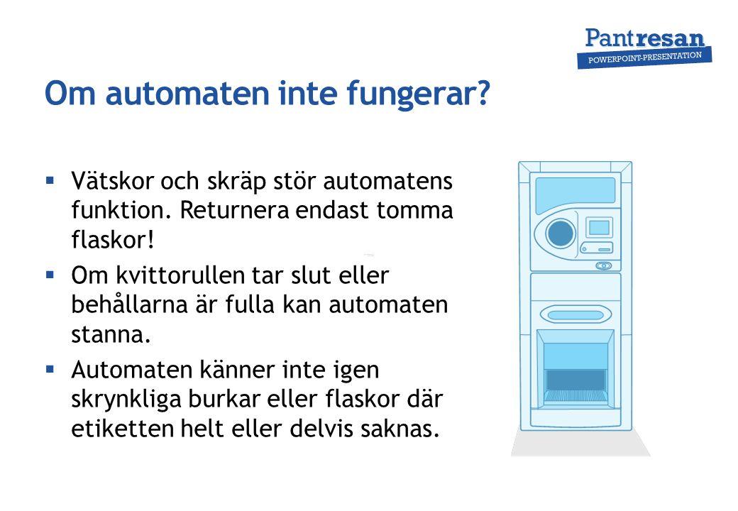 Om automaten inte fungerar.  Vätskor och skräp stör automatens funktion.