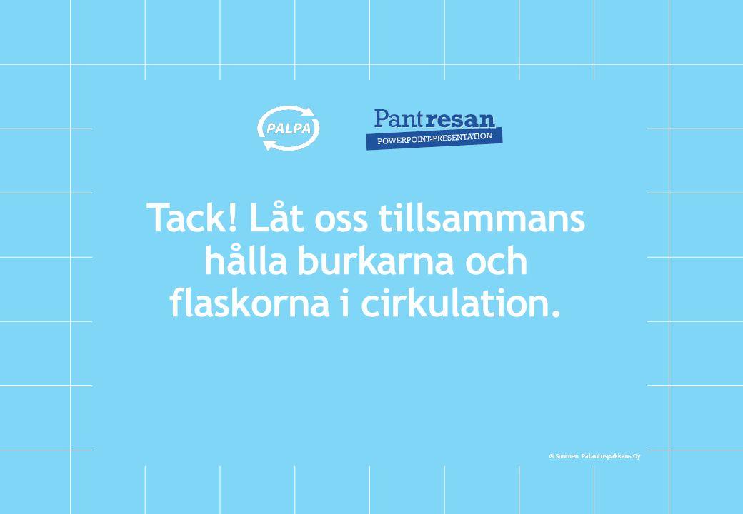 © Suomen Palautuspakkaus Oy Tack! Låt oss tillsammans hålla burkarna och flaskorna i cirkulation.
