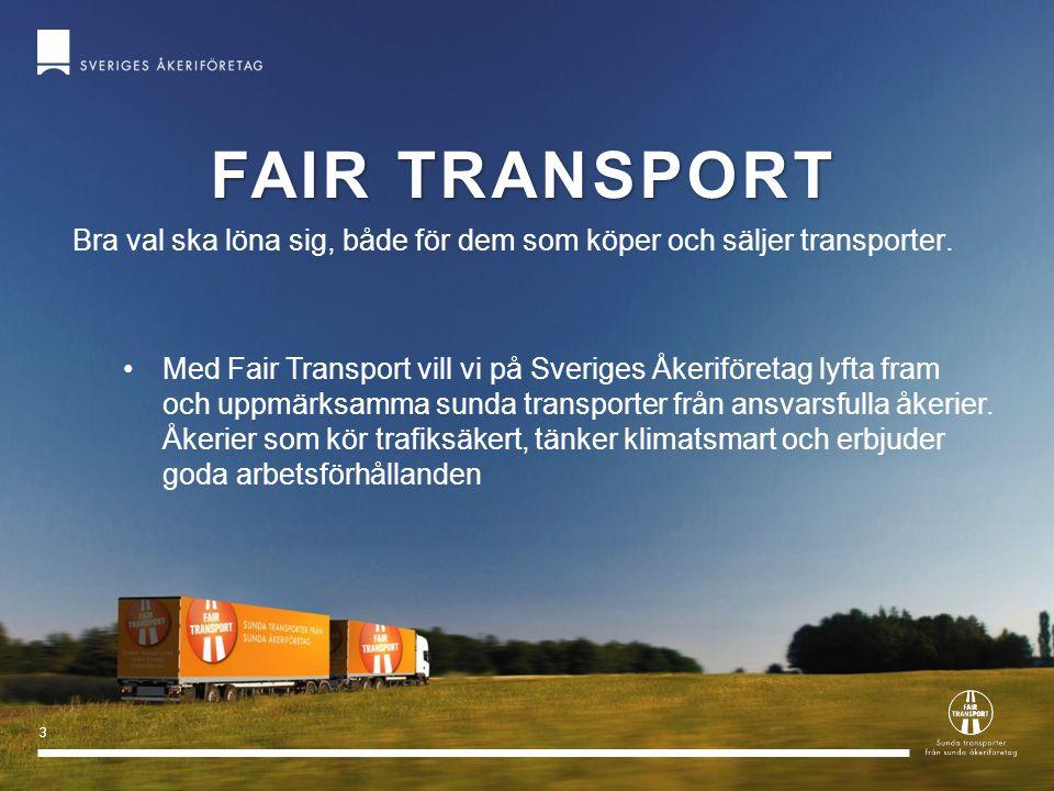 3 FAIR TRANSPORT Bra val ska löna sig, både för dem som köper och säljer transporter. Med Fair Transport vill vi på Sveriges Åkeriföretag lyfta fram o