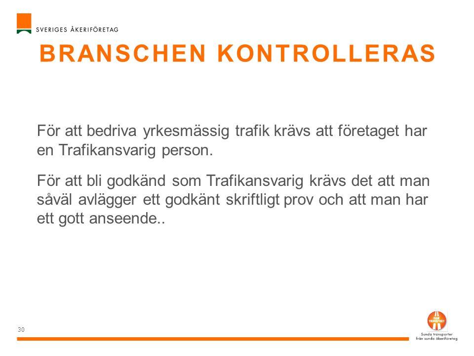 BRANSCHEN KONTROLLERAS 30 För att bedriva yrkesmässig trafik krävs att företaget har en Trafikansvarig person. För att bli godkänd som Trafikansvarig
