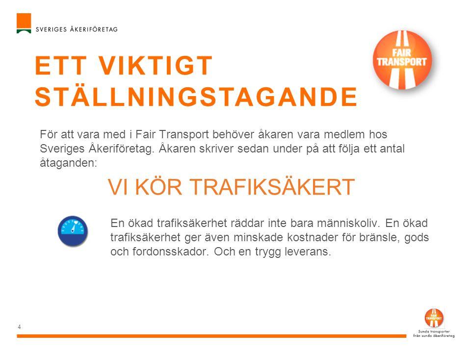 ETT VIKTIGT STÄLLNINGSTAGANDE 4 För att vara med i Fair Transport behöver åkaren vara medlem hos Sveriges Åkeriföretag. Åkaren skriver sedan under på