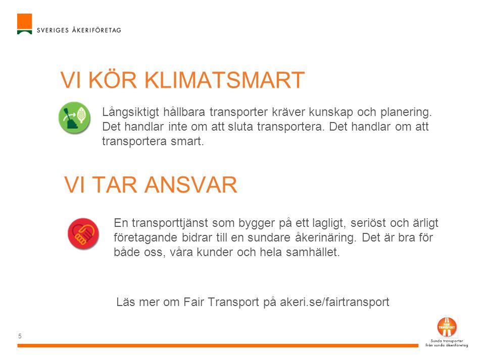 5 VI KÖR KLIMATSMART Långsiktigt hållbara transporter kräver kunskap och planering. Det handlar inte om att sluta transportera. Det handlar om att tra